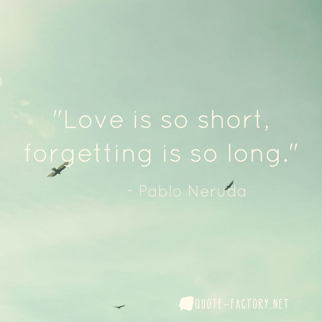 Love is so short, forgetting is so long.