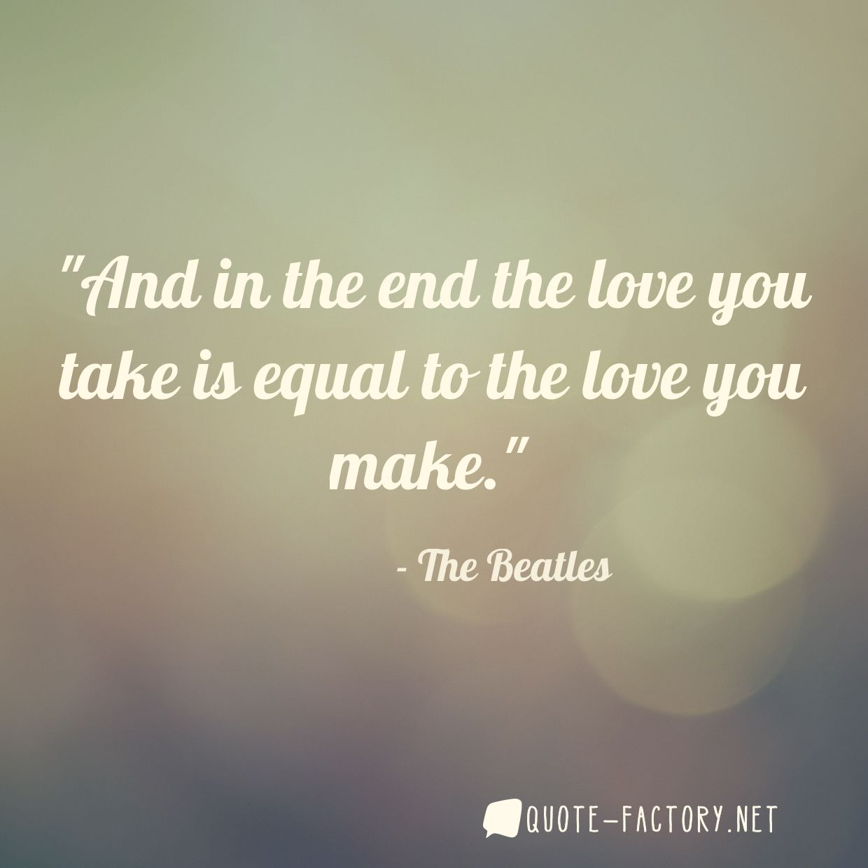 And in the end the love you take is equal to the love you make.