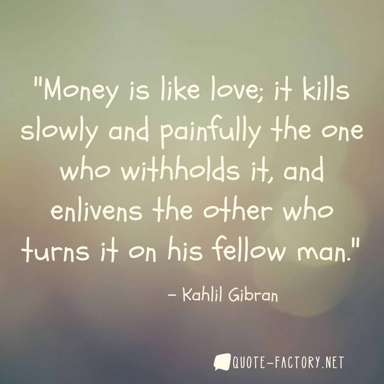 Money is like love; it kills slowly and painfully the one who withholds it, and enlivens the other who turns it on his fellow man.
