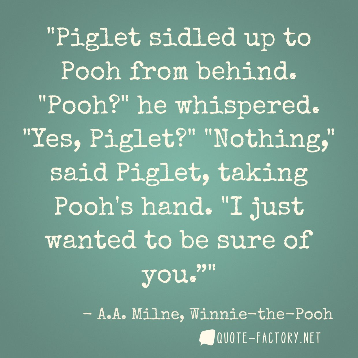 Piglet sidled up to Pooh from behind.