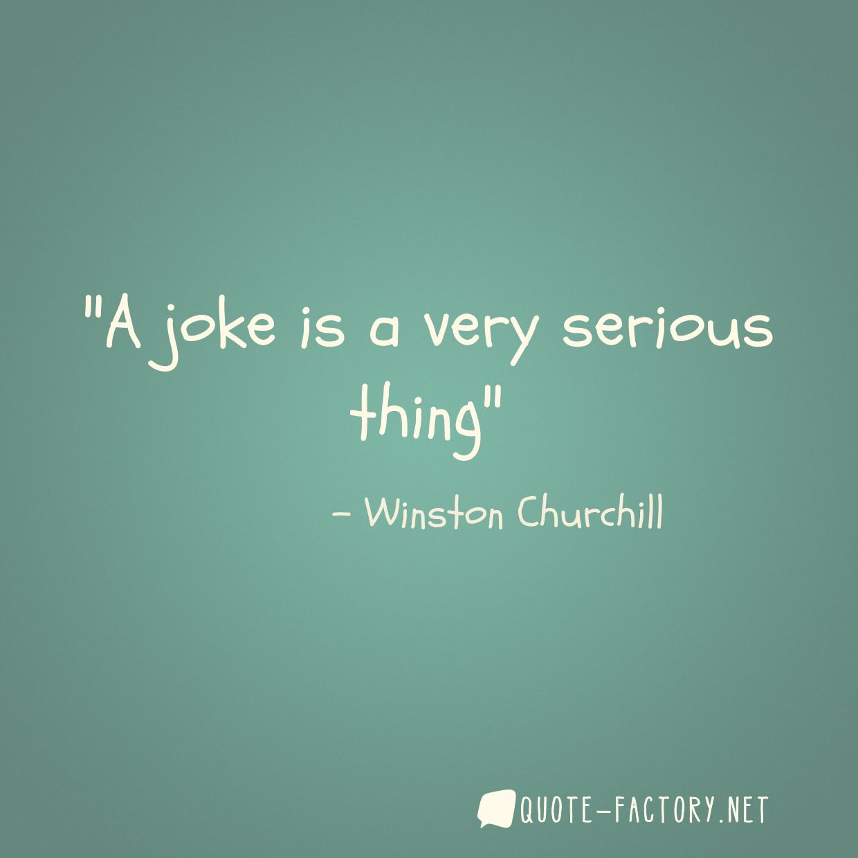 A joke is a very serious thing