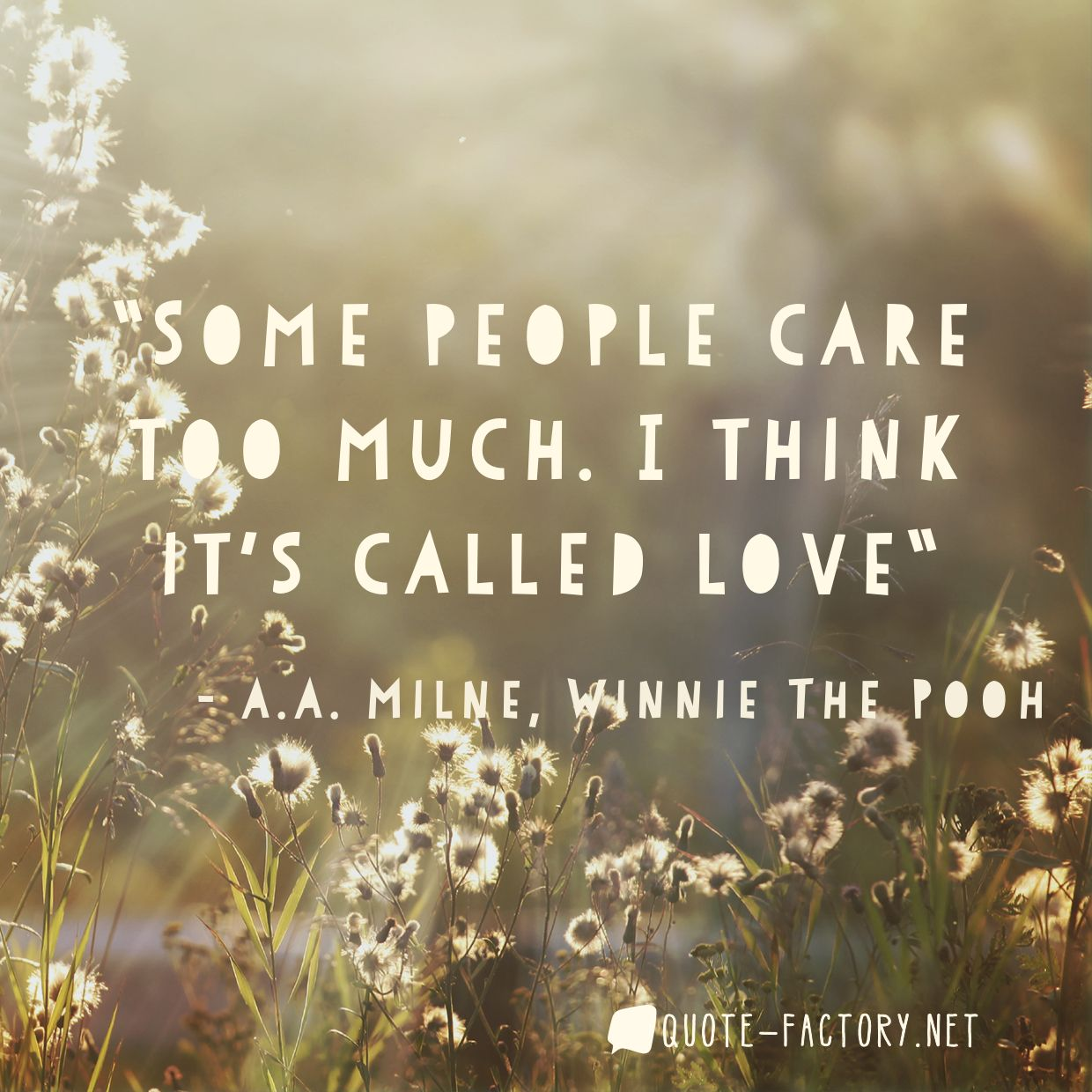 Some people care too much. I think it's called love