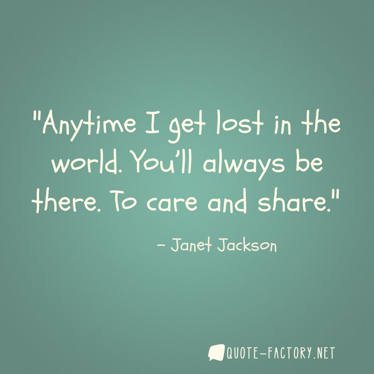 Anytime I get lost in the world. You'll always be there. To care and share.