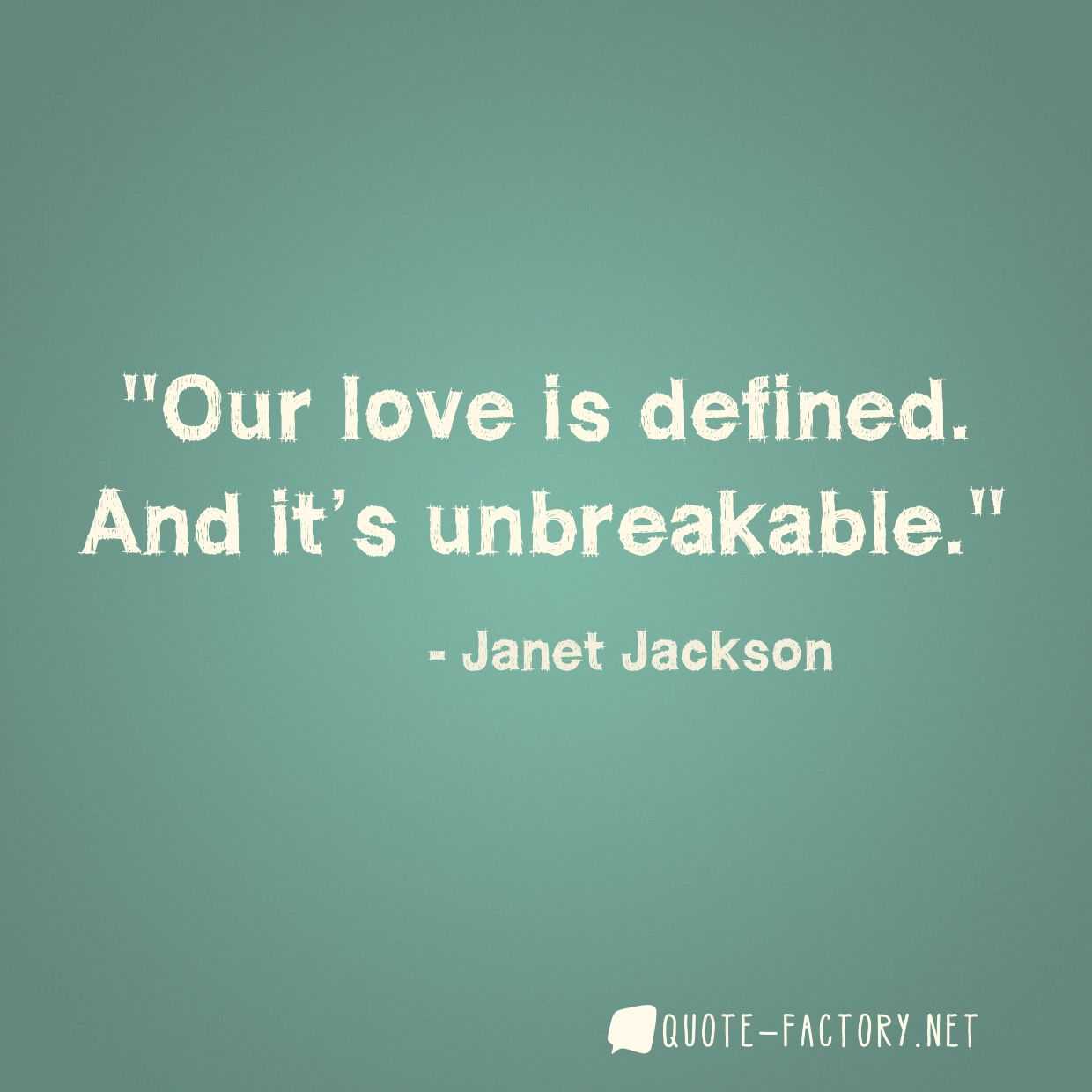 Our love is defined. And it's unbreakable.
